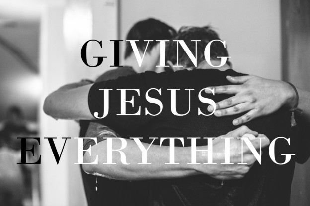 Giving Jesus Everything