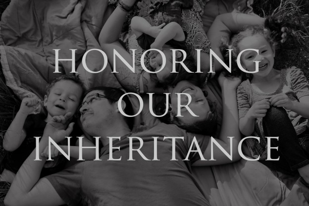 Honoring Our Inheritance